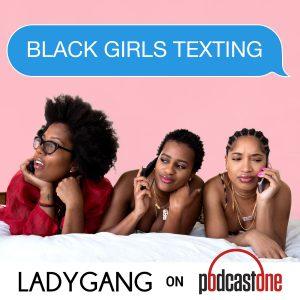 black girls texting podcast